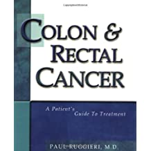 Colon & Rectal Cancer: A Patient's Guide to Treatment