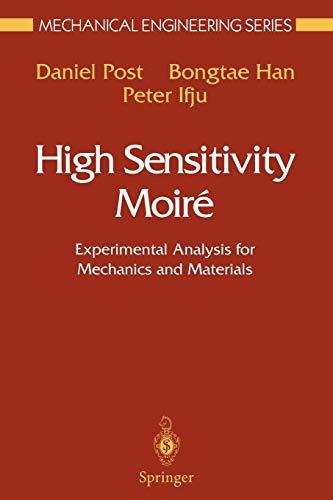 High Sensitivity Moiré: Experimental Analysis For Mechanics And Materials (Mechanical Engineering Series)
