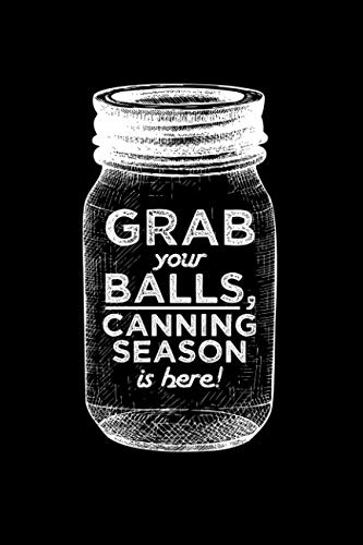 (Grab your balls, canning season is here!: 6x9 inch 100 pages recipe book for canning recipes)