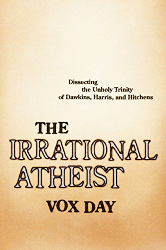 Book cover from The Irrational Atheist: Dissecting the Unholy Trinity of Dawkins, Harris, And Hitchensby Vox Day