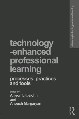 Technology-Enhanced Professional Learning: Processes, Practices, and Tools (Advancing Technology Enhanced Learning)