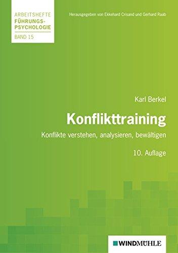 Konflikttraining: Konflikte verstehen, analysieren, bewältigen (Arbeitshefte Führungspsychologie)