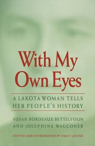 With My Own Eyes: A Lakota Woman Tells Her People's (Own Eyes)