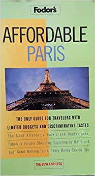 Book Affordable Paris: The Only Guide for Travelers with Limited Budgets and Discriminating Tastes (Fodor's)