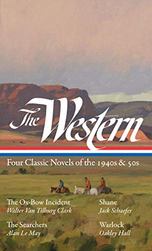 The Western: Four Classic Novels of the 1940s & 50s (LOA #331): The Ox-Bow Incident / Shane / The Searchers / Warlock (The Library of America)