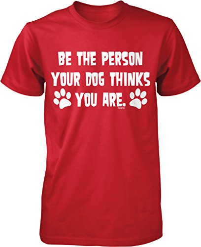 Be the Person Your Dog Thinks You Are Men's T-shirt, NOFO Clothing Co. M Red