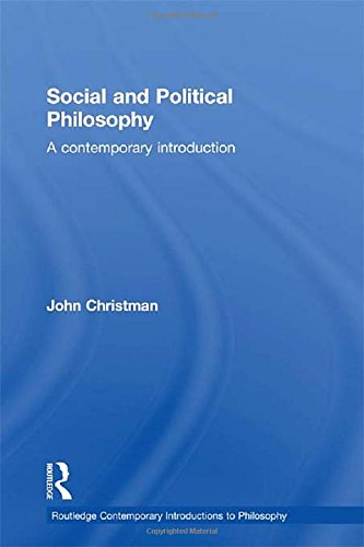 Social and Political Philosophy: A Contemporary Introduction (Routledge Contemporary Introductions to Philosophy)