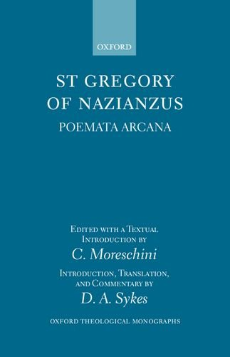 St Gregory of Nazianzus: Poemata Arcana (Oxford Theological Monographs) by C Moreschini