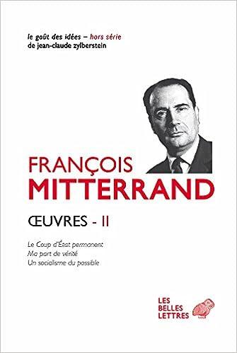En ligne téléchargement Œuvres II: Le Coup d'État permanent ; Ma part de vérité ; Un socialisme du possible epub pdf