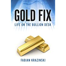 Gold Fix: Life on the Bullion Desk
