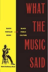 What the Music Said: Black Popular Music and Black Public Culture by Mark Anthony Neal (1998-12-03) Paperback