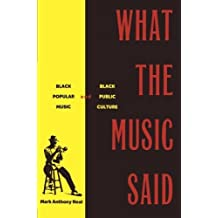 What the Music Said: Black Popular Music and Black Public Culture by Mark Anthony Neal (1998-12-03)