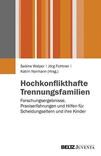 Hochkonflikthafte Trennungsfamilien: Forschungsergebnisse, Praxiserfahrungen und Hilfen für Scheidungseltern und ihre Kinder (Juventa Materialien)