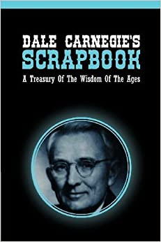 Dale Carnegie's Scrapbook: A Treasury Of The Wisdom Of The Ages by Dale Carnegie (2013-01-01)