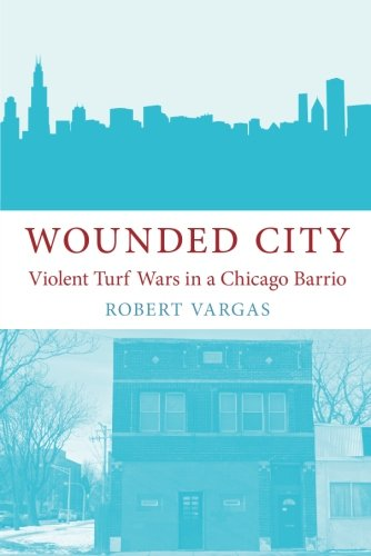190245913 - Wounded City: Violent Turf Wars in a Chicago Barrio