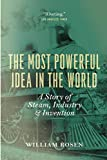 img - for The Most Powerful Idea in the World: A Story of Steam, Industry, and Invention book / textbook / text book