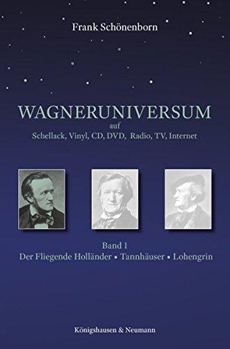Das Wagneruniversum auf Schellack, Vinyl, CD, DVD, Radio, TV, Internet: Band 1: Der Fliegende Holländer, Tannhäuser, Lohengrin