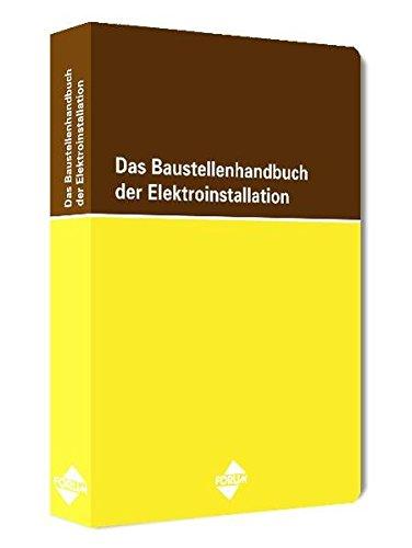 Das Baustellenhandbuch der Elektroinstallation: 2. aktualisierte Auflage Feb. 2013 (Baustellenhandbücher)