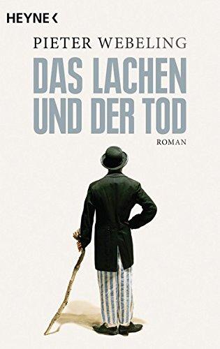 Das Lachen und der Tod: Roman Taschenbuch – 9. Februar 2015 Pieter Webeling Christiane Burkhardt Heyne Verlag 3453418115