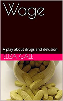 Wage: A play about drugs and delusion. by [Gale, Eliza]