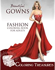 Beautiful Gowns, Fashion Coloring Book for Adults: An Adult Coloring Book with Glamorous Fashion Illustrations of Ball Dresses, Evening Gowns, and Red Carpet Dresses