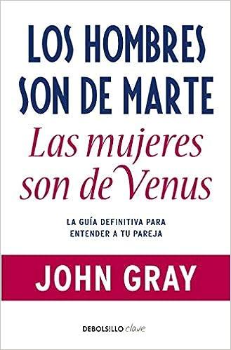 Book's Cover of Los hombres son de Marte, las mujeres de Venus: La guía definitiva para entender a tu pareja (Clave) (Español) Tapa blanda – 16 febrero 2010