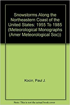 Book Snowstorms Along the Northeastern Coast of the United States: 1955 To 1985 (Meteorological Monographs (Amer Meteorological Soc)) by Paul J. Kocin (1990-05-03)