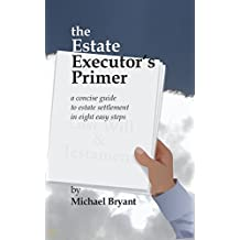 The Estate Executor's Primer: A concise guide to estate settlement in eight easy steps