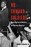 No Coward Soldiers: Black Cultural Politics in Postwar America (The Nathan I. Huggins Lectures)
