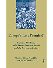 Europe's Last Frontier?: Belarus, Moldova, and Ukraine between Russia and the European Union