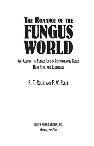 (The Romance of the Fungus World: An Account of Fungus Life in Its Numerous Guises Both Real and Legendary)