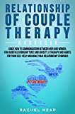 Relationship of Couple Therapy Workbook: Guide to Communication Between Men and Women to Avoid Toxic Relationship and Anxiety;Therapies and Habits to Make ... Stronger (Relationship workbook Book 1)