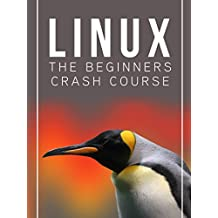 Linux: The Beginners Crash Course: Get Started Today!