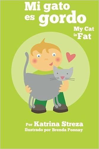 Mi gato es gordo: My Cat is Fat (Xist Bilingual Spanish English)  (Spanish Edition) by Streza, Katrina (2015) Paperback: Amazon.com: Books