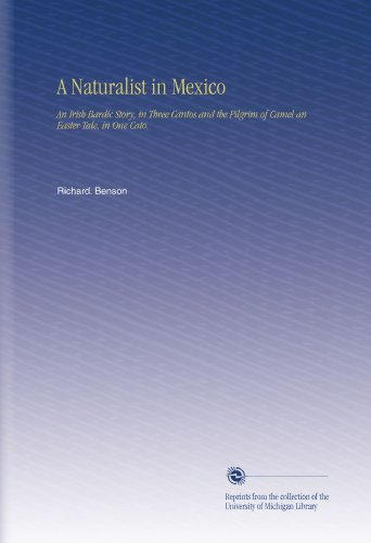 A Naturalist in Mexico: An Irish Bardic Story, in Three Cantos and the Pilgrim of Camel an Easter Tale, in One Cato.