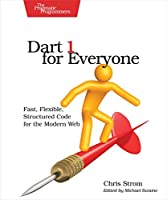 Dart 1 for Everyone: Fast, Flexible, Structured Code for the Modern Web Front Cover