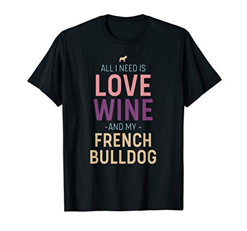 Love, Wine, and French Bulldog Quote with Dog Silhouette T-Shirt