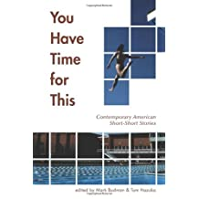 You Have Time for This: Contemporary American Short-Short Stories