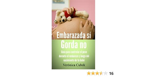 Embarazada sí Gorda no - Guía para controlar el peso durante el embarazo y luego del nacimiento de tu bebé
