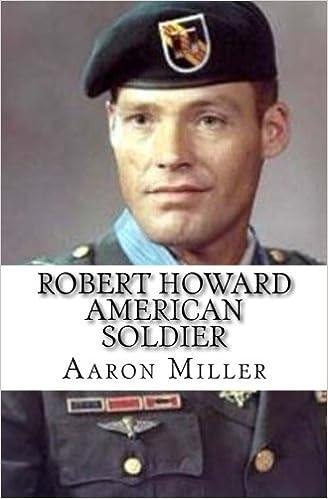 Robert Howard American Soldier Aaron Miller 9781519560018 Amazon