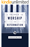A Primer on Worship and Reformation: Recovering the High Church Puritan (English Edition)