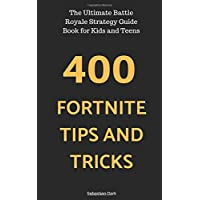 400 Fortnite Tips and Tricks: The Ultimate Battle Royale Strategy Guide Book for Kids and Teens