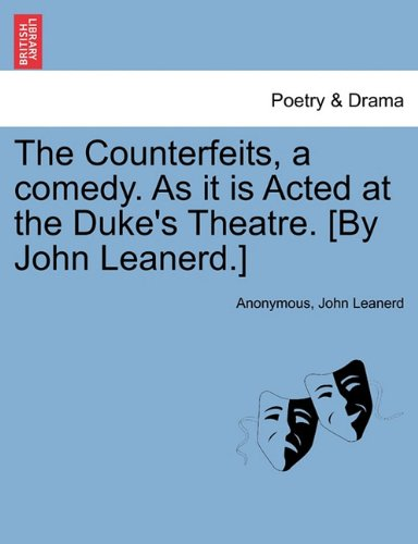 Read Online The Counterfeits, a comedy. As it is Acted at the Duke's Theatre. [By John Leanerd.] PDF Text fb2 ebook