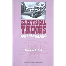Electrical Things Boys Like To Make 1954 by Sherman R Cook