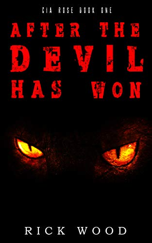 After the Devil Has Won: A Post Apocalyptic Thriller Novel (Cia Rose Book 1) by [Wood, Rick]