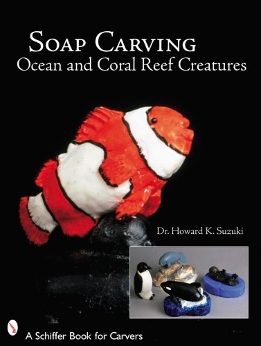 Soap Carving Ocean and Coral Reef Creatures (Schiffer Book for Carvers)