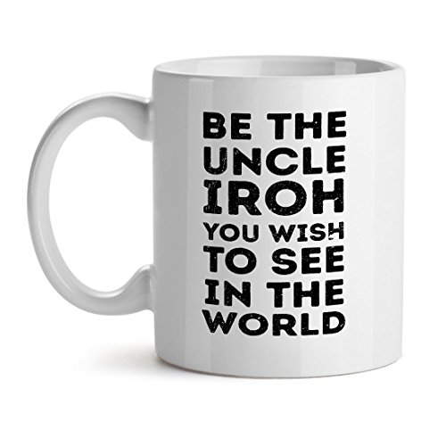 Be The Uncle Iroh You Wish To See The World Ispirational Love - Mad Over Mugs - Inspirational Unique Popular Office Tea Coffee Mug Gift 15OZ