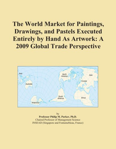 The World Market for Paintings, Drawings, and Pastels Executed Entirely by Hand As Artwork: A 2009 Global Trade Perspective