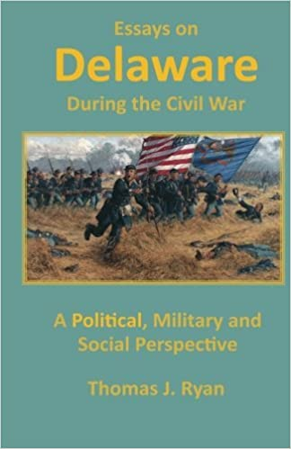 Essays on Delaware during the Civil War: A Political, Military and Social Perspective by Thomas J. Ryan (2013-01-12)