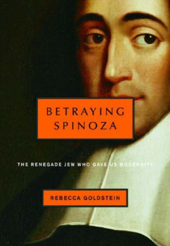 Betraying Spinoza: The Renegade Jew Who Gave Us Modernity (Jewish Encounters)